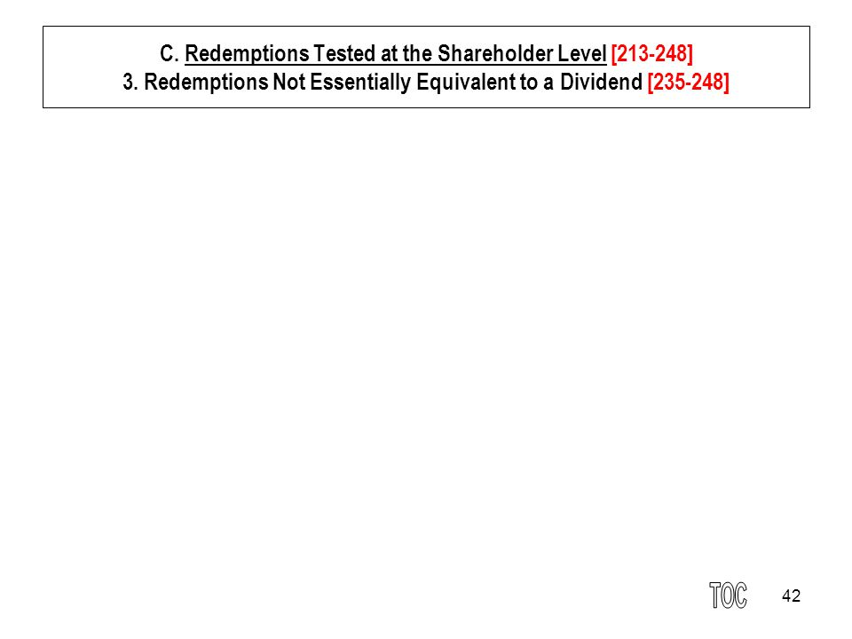 42 C. Redemptions Tested at the Shareholder Level [213-248] 3.