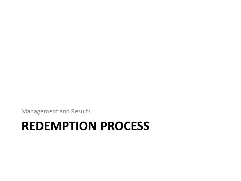 REDEMPTION PROCESS Management and Results