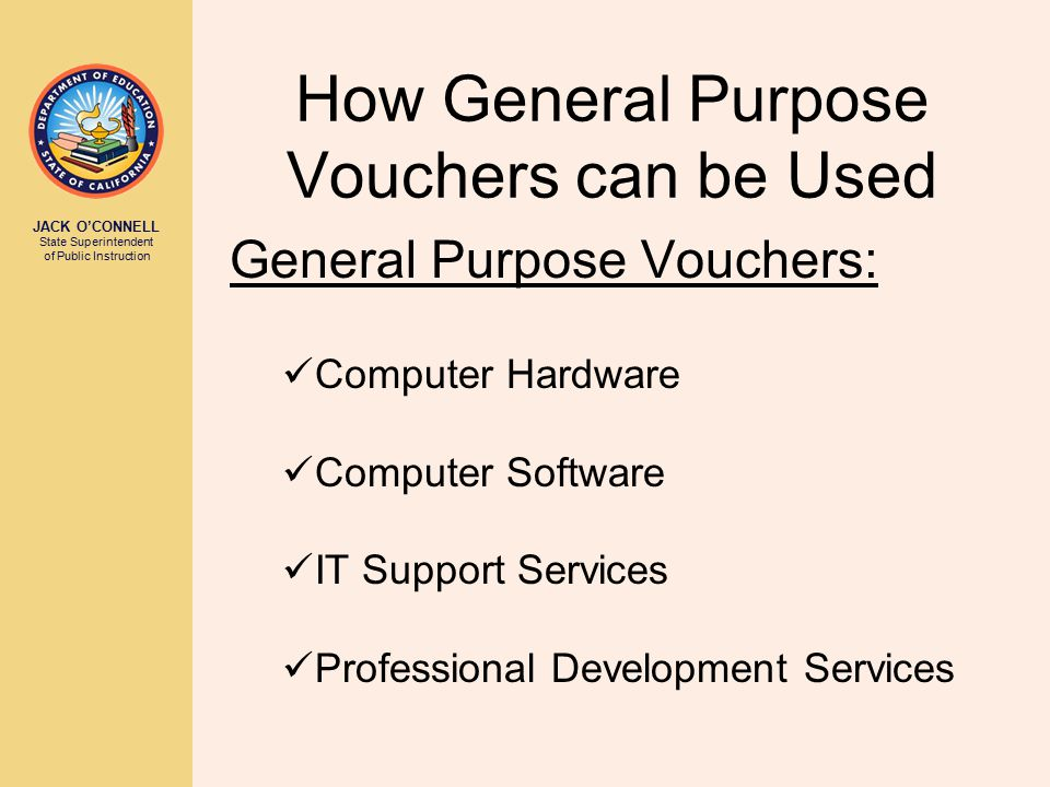 JACK O'CONNELL State Superintendent of Public Instruction How General Purpose Vouchers can be Used General Purpose Vouchers: Computer Hardware Compute