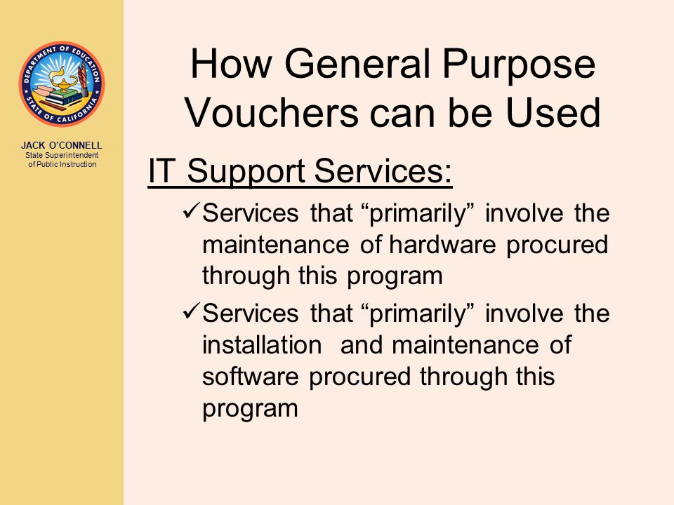 """JACK O'CONNELL State Superintendent of Public Instruction How General Purpose Vouchers can be Used IT Support Services: Services that """"primarily"""" invo"""