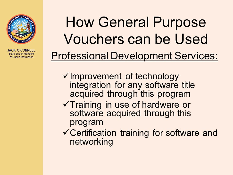 JACK O'CONNELL State Superintendent of Public Instruction How General Purpose Vouchers can be Used Professional Development Services: Improvement of t