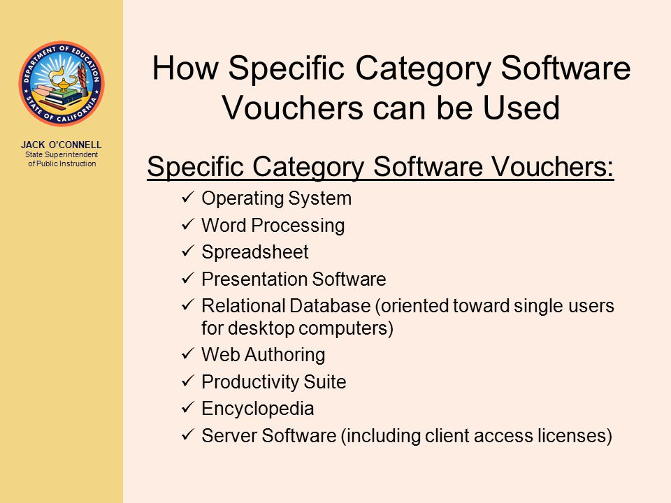 JACK O'CONNELL State Superintendent of Public Instruction How Specific Category Software Vouchers can be Used Specific Category Software Vouchers: Ope