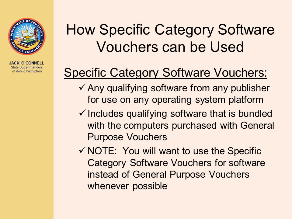 JACK O'CONNELL State Superintendent of Public Instruction How Specific Category Software Vouchers can be Used Specific Category Software Vouchers: Any
