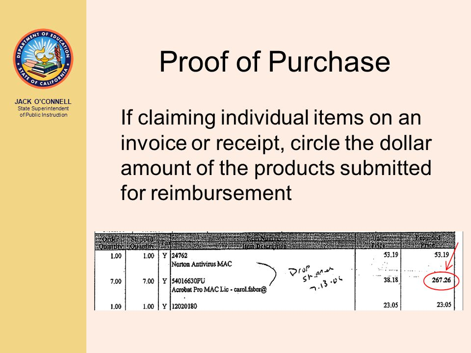 JACK O'CONNELL State Superintendent of Public Instruction Proof of Purchase If claiming individual items on an invoice or receipt, circle the dollar amount of the products submitted for reimbursement