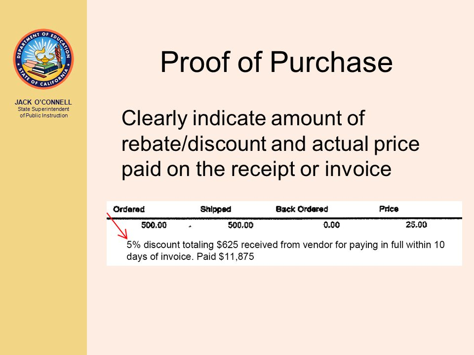 JACK O'CONNELL State Superintendent of Public Instruction Proof of Purchase Clearly indicate amount of rebate/discount and actual price paid on the re