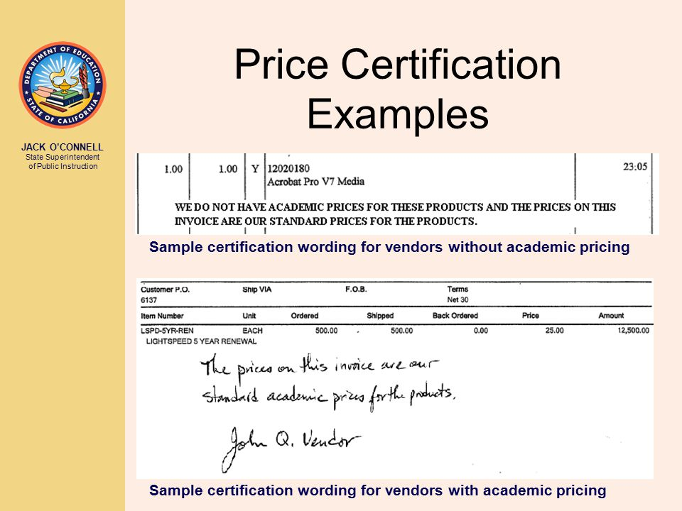 JACK O'CONNELL State Superintendent of Public Instruction Price Certification Examples Sample certification wording for vendors without academic pricing Sample certification wording for vendors with academic pricing