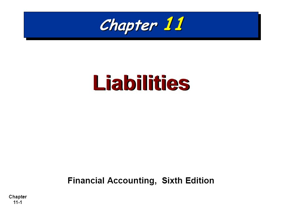 Chapter 11-1 Chapter 11 Liabilities Financial Accounting, Sixth Edition