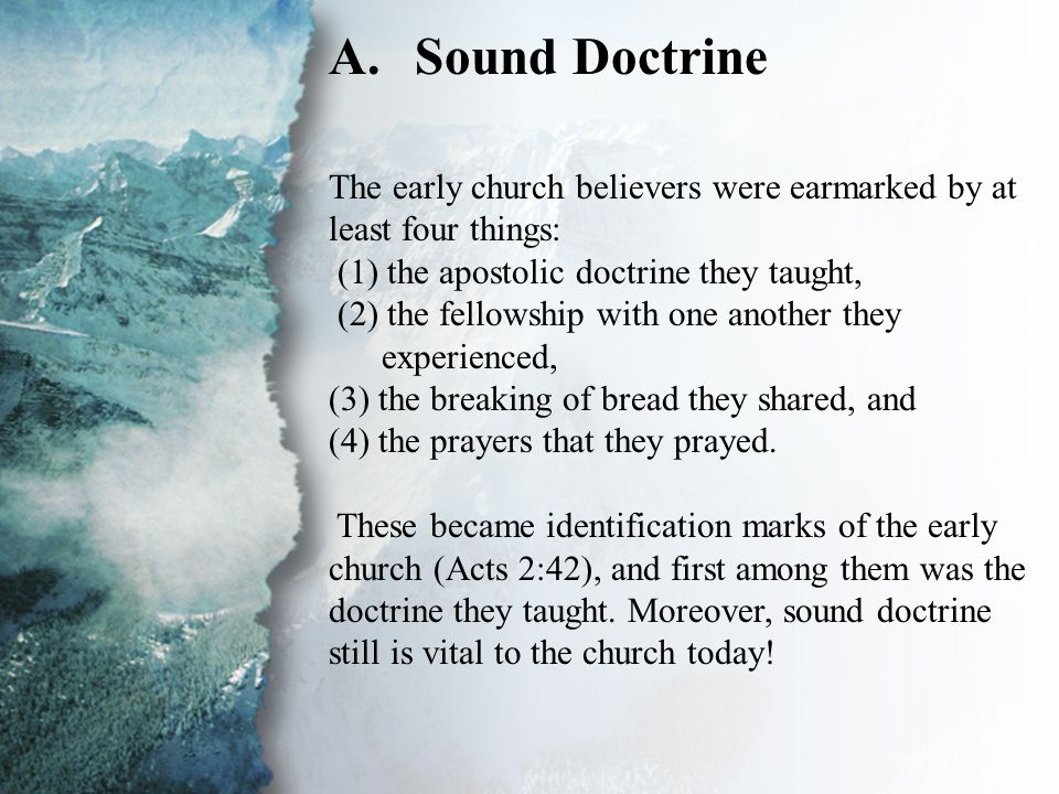 I. Discipling New Believers (A) A.Sound Doctrine The early church believers were earmarked by at least four things: (1) the apostolic doctrine they ta