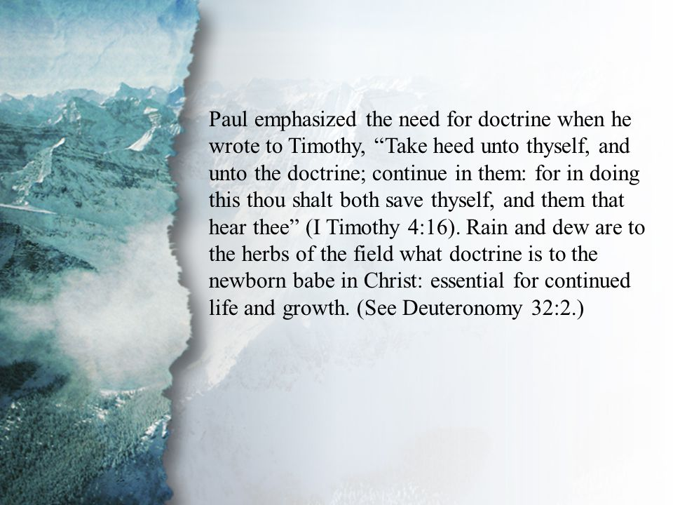 "I. Discipling New Believers (A) Paul emphasized the need for doctrine when he wrote to Timothy, ""Take heed unto thyself, and unto the doctrine; contin"