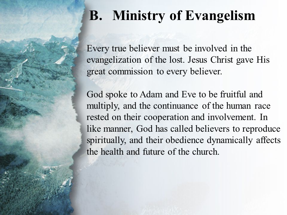I. Discipling New Believers (B) B.Ministry of Evangelism Every true believer must be involved in the evangelization of the lost. Jesus Christ gave His