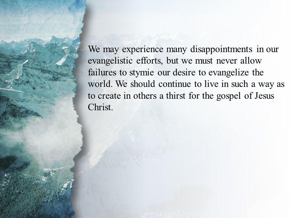 I. Discipling New Believers (B) We may experience many disappointments in our evangelistic efforts, but we must never allow failures to stymie our des