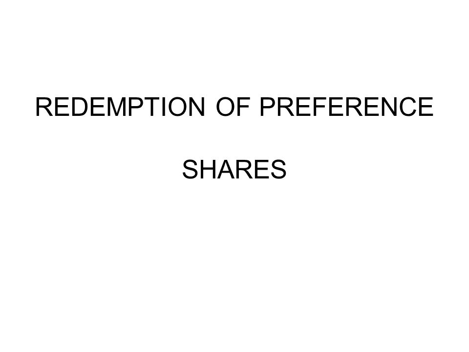 REDEMPTION OF PREFERENCE SHARES