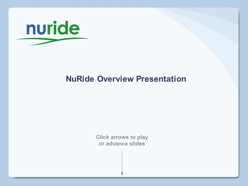 NuRide Overview Presentation Click arrows to play or advance slides