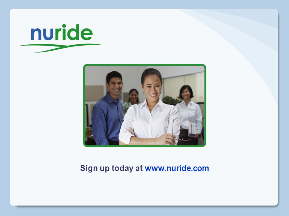 Sign up today at www.nuride.comwww.nuride.com