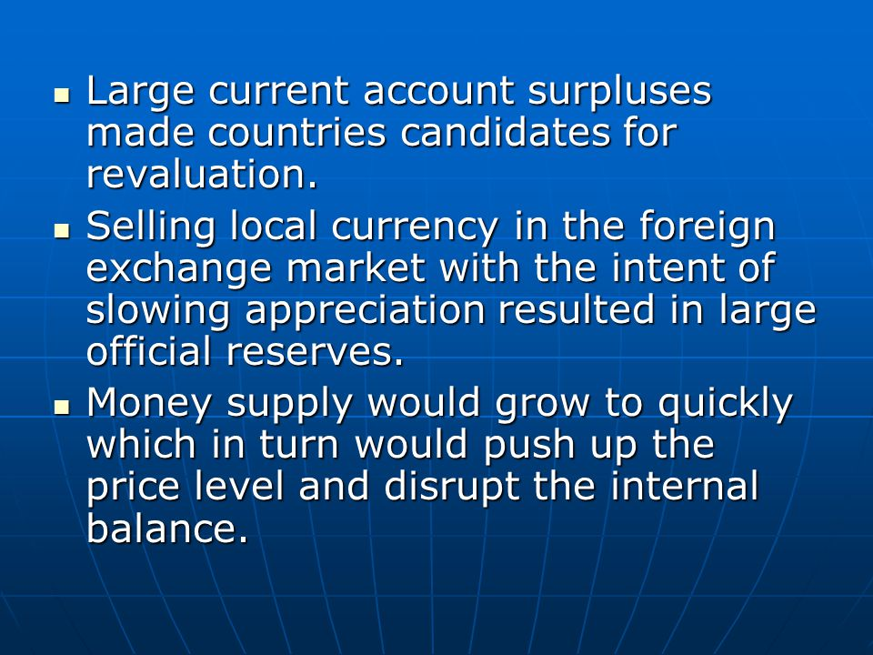 Large current account surpluses made countries candidates for revaluation. Large current account surpluses made countries candidates for revaluation.