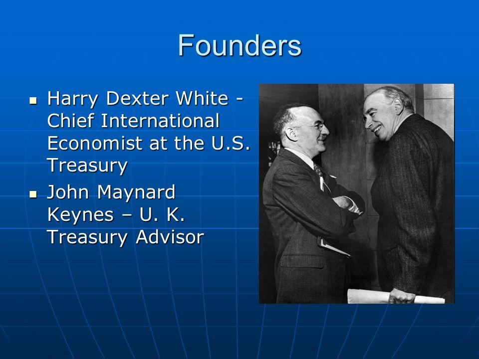 Founders Harry Dexter White - Chief International Economist at the U.S. Treasury Harry Dexter White - Chief International Economist at the U.S. Treasu