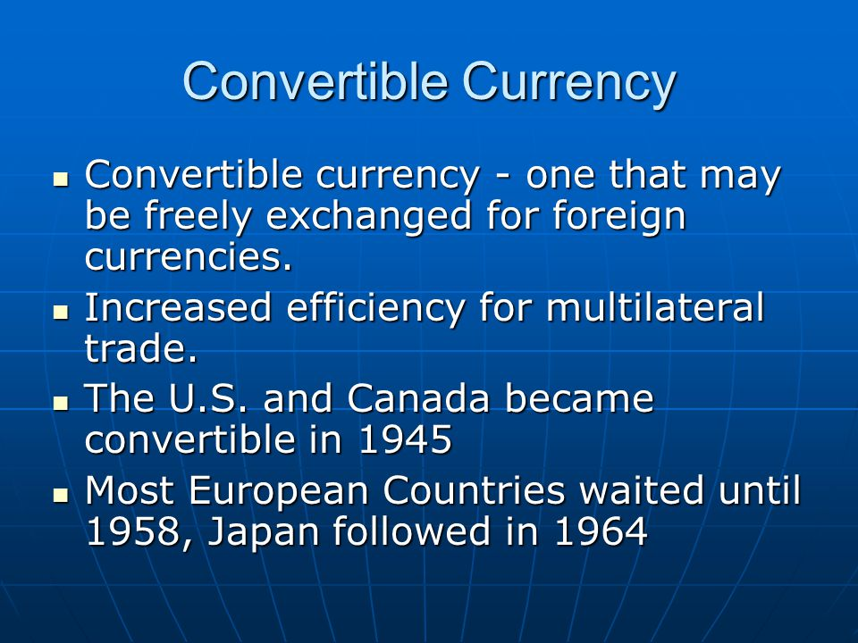 Convertible Currency Convertible currency - one that may be freely exchanged for foreign currencies.