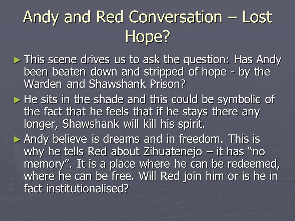 Andy and Red Conversation – Lost Hope? ► This scene drives us to ask the question: Has Andy been beaten down and stripped of hope - by the Warden and