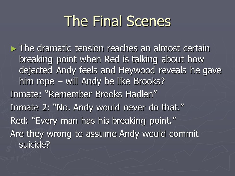 The Final Scenes ► The dramatic tension reaches an almost certain breaking point when Red is talking about how dejected Andy feels and Heywood reveals
