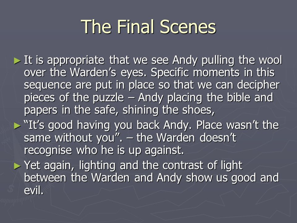The Final Scenes ► It is appropriate that we see Andy pulling the wool over the Warden's eyes. Specific moments in this sequence are put in place so t