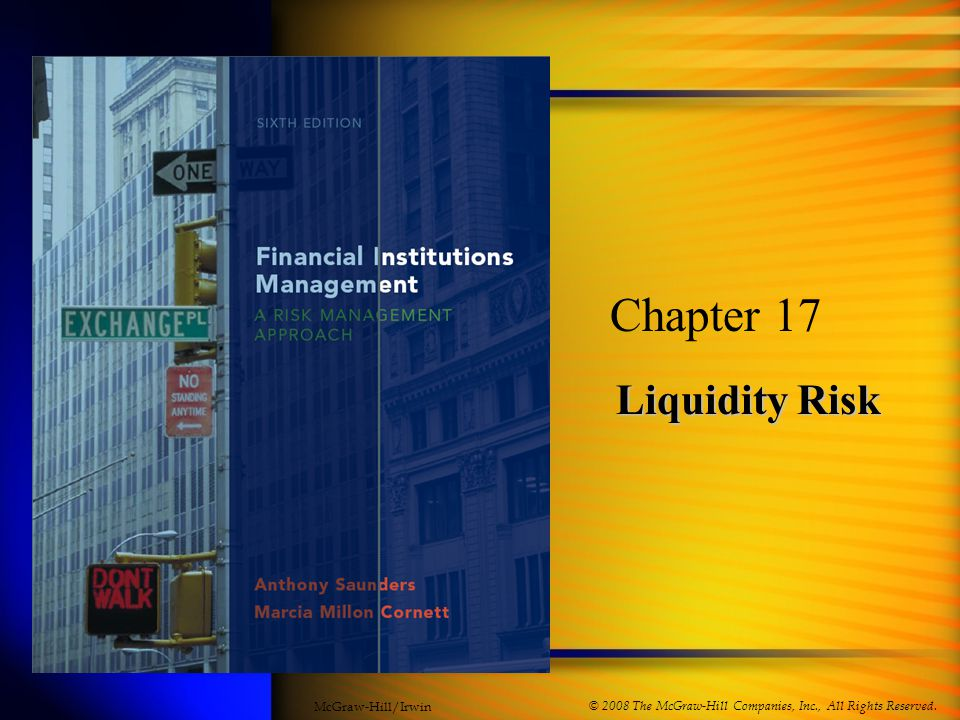 Liquidity Risk Chapter 17 © 2008 The McGraw-Hill Companies, Inc., All Rights Reserved.
