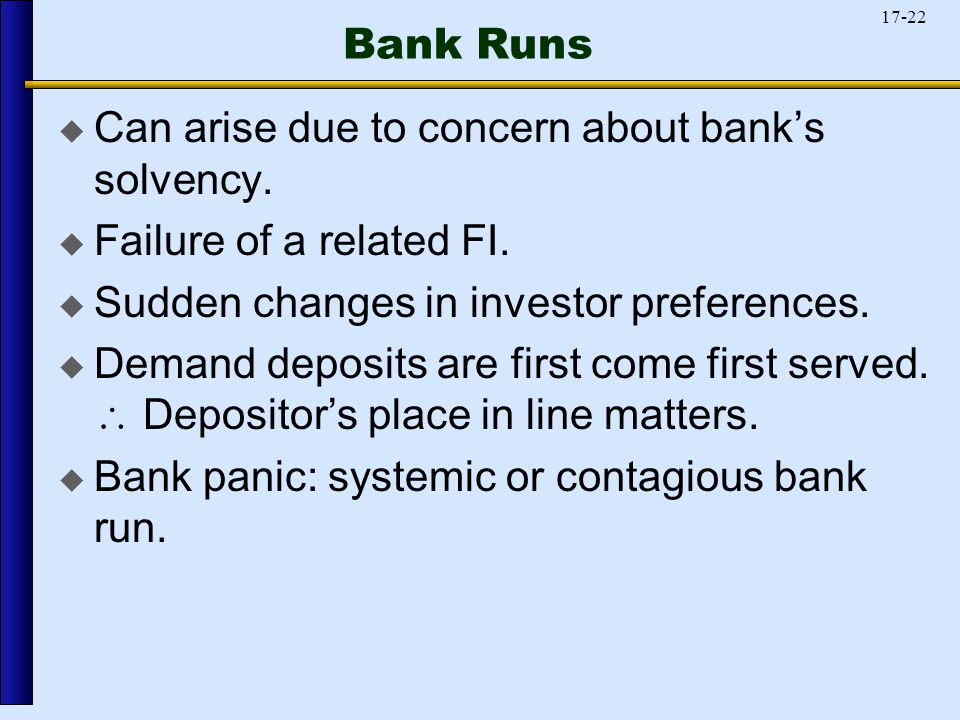 17-22 Bank Runs  Can arise due to concern about bank's solvency.