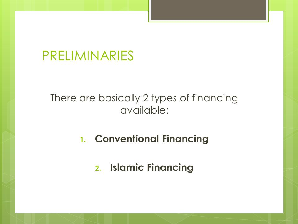 PRELIMINARIES There are basically 2 types of financing available: 1.