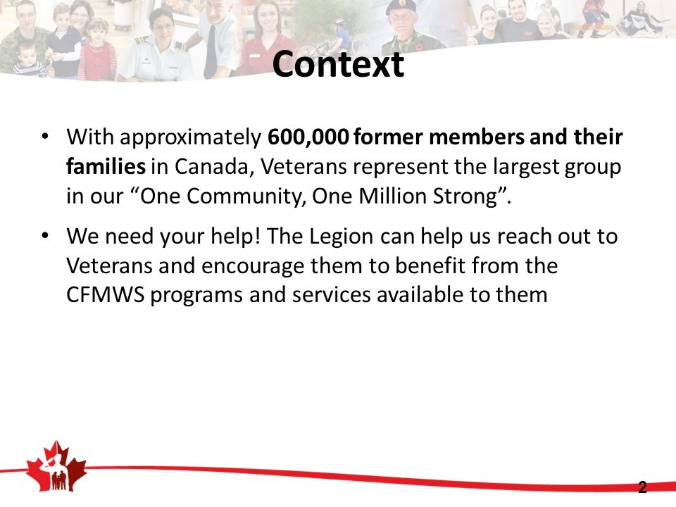 "Context With approximately 600,000 former members and their families in Canada, Veterans represent the largest group in our ""One Community, One Millio"