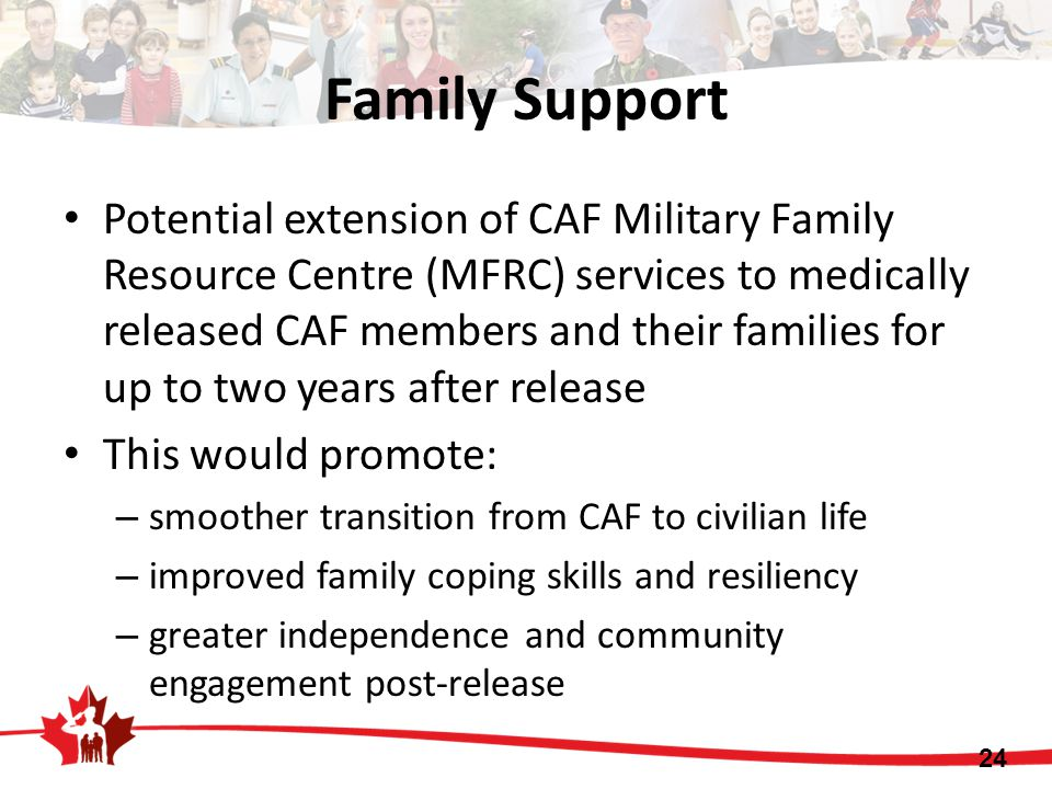 Family Support Potential extension of CAF Military Family Resource Centre (MFRC) services to medically released CAF members and their families for up
