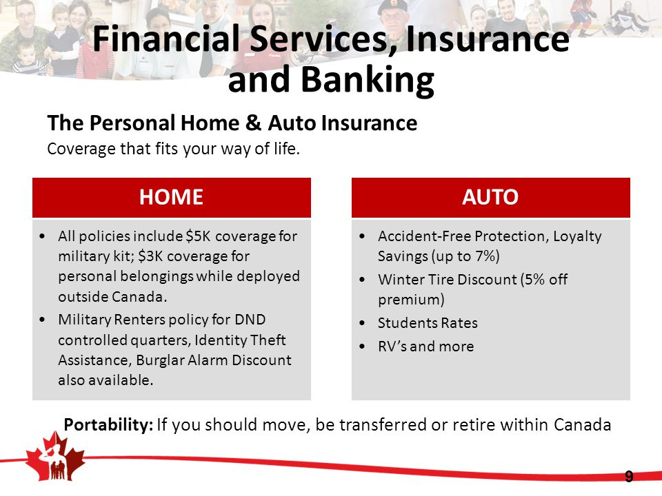 9 Financial Services, Insurance and Banking The Personal Home & Auto Insurance Coverage that fits your way of life. Portability: If you should move, b
