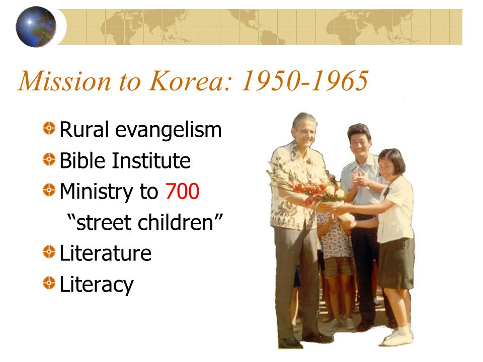 Mission to Korea: 1950-1965 Rural evangelism Bible Institute Ministry to 700 street children Literature Literacy