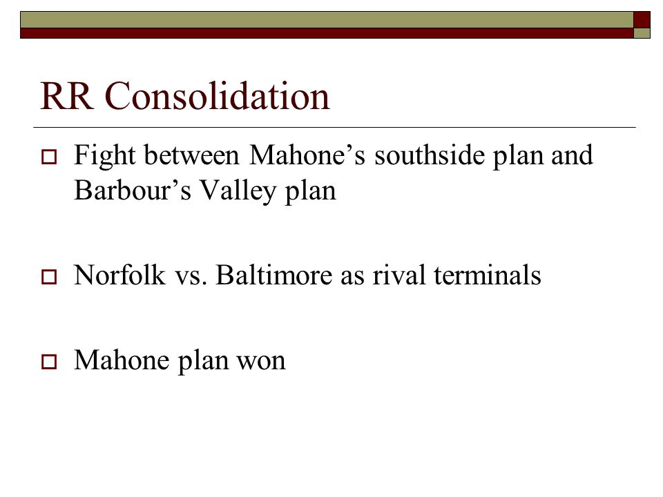 RR Consolidation  Fight between Mahone's southside plan and Barbour's Valley plan  Norfolk vs.