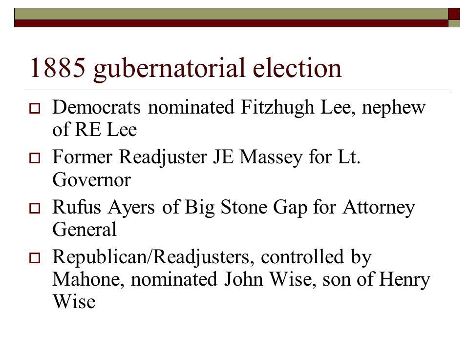 1885 gubernatorial election  Democrats nominated Fitzhugh Lee, nephew of RE Lee  Former Readjuster JE Massey for Lt.
