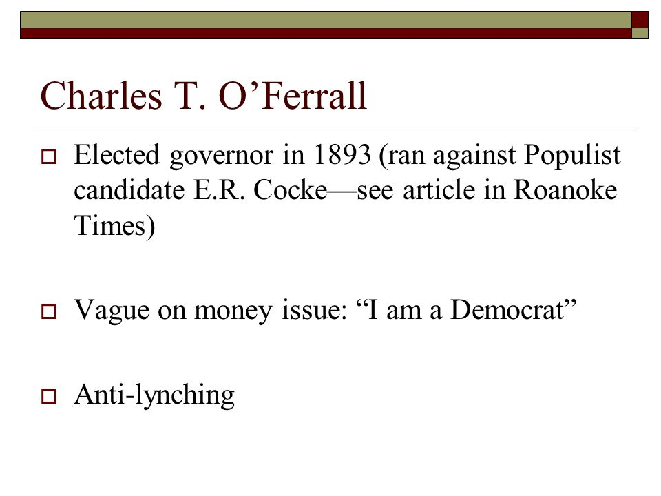 Charles T. O'Ferrall  Elected governor in 1893 (ran against Populist candidate E.R.