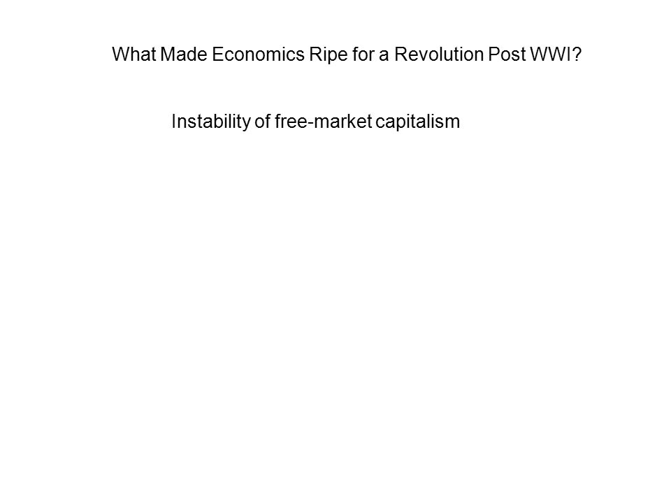 Instability of free-market capitalism What Made Economics Ripe for a Revolution Post WWI