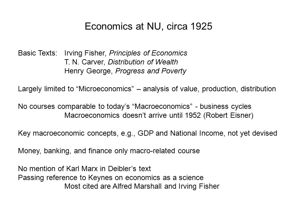 Economics at NU, circa 1925 Basic Texts:Irving Fisher, Principles of Economics T.