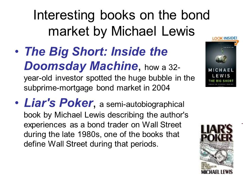 10 Interesting books on the bond market by Michael Lewis The Big Short: Inside the Doomsday Machine, how a 32- year-old investor spotted the huge bubb
