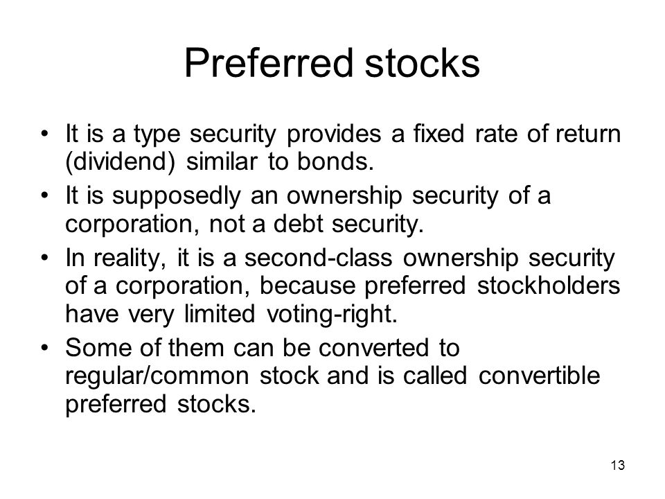 13 Preferred stocks It is a type security provides a fixed rate of return (dividend) similar to bonds.