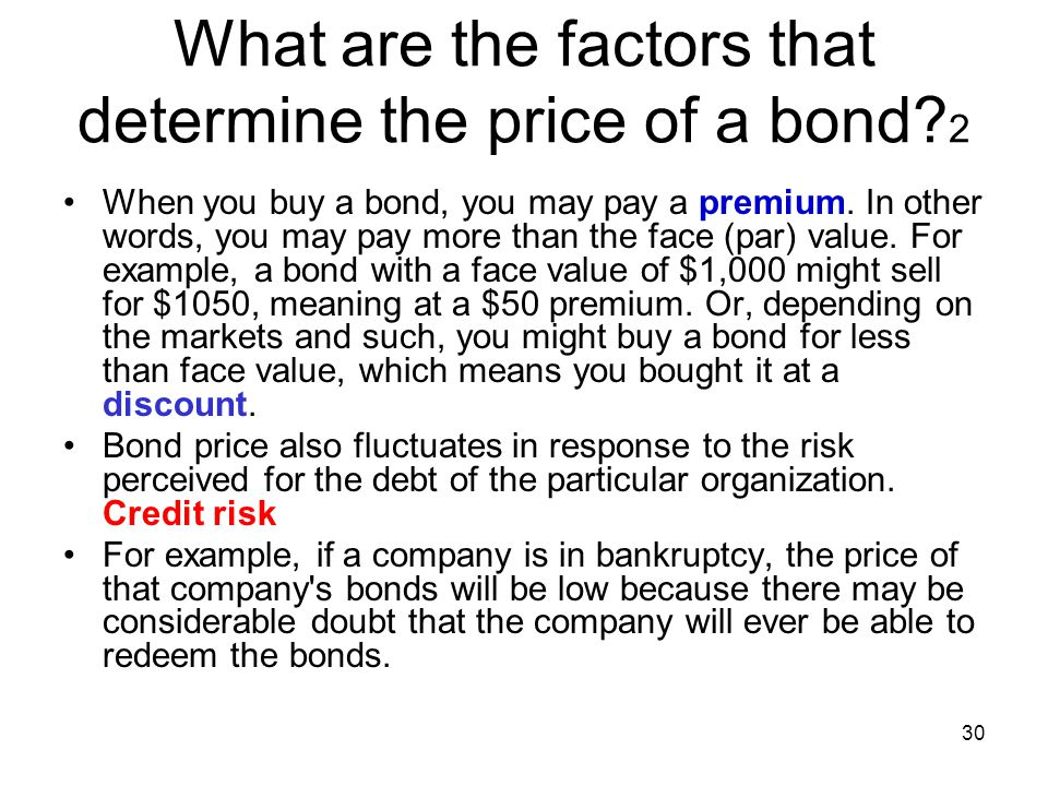30 When you buy a bond, you may pay a premium. In other words, you may pay more than the face (par) value. For example, a bond with a face value of $1
