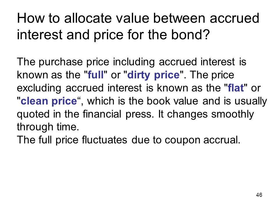 46 How to allocate value between accrued interest and price for the bond? The purchase price including accrued interest is known as the