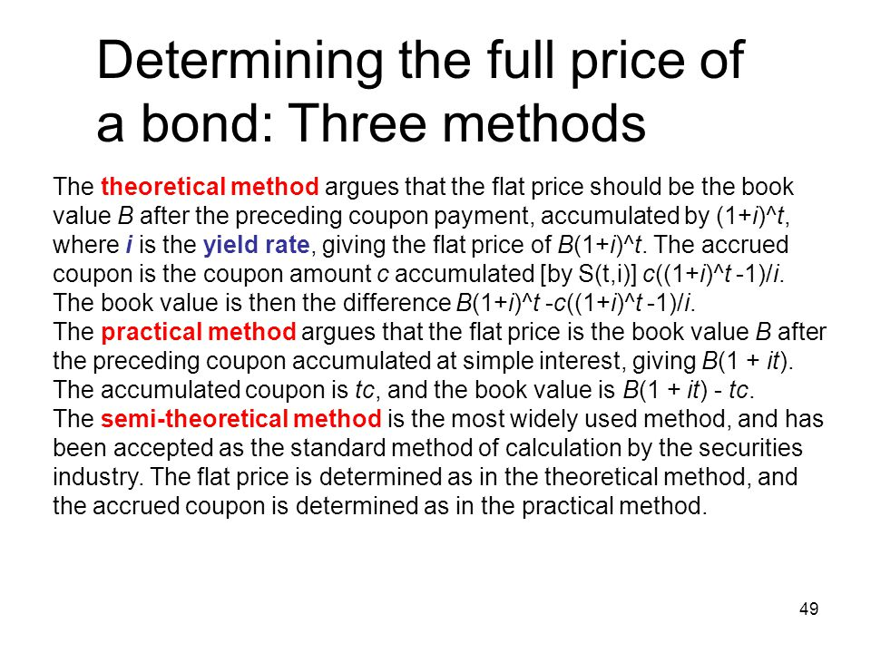 49 The theoretical method argues that the flat price should be the book value B after the preceding coupon payment, accumulated by (1+i)^t, where i is