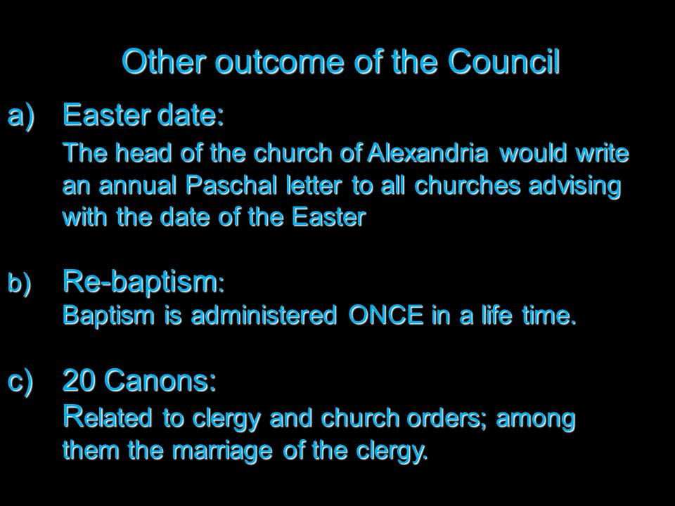 Other outcome of the Council a)Easter date: The head of the church of Alexandria would write an annual Paschal letter to all churches advising with th