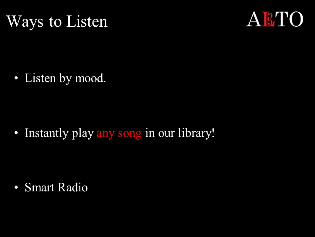 Ways to Listen Listen by mood. Instantly play any song in our library! Smart Radio
