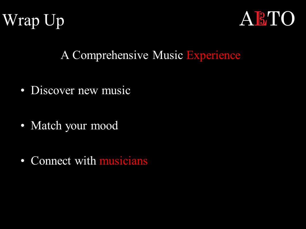 Wrap Up A Comprehensive Music Experience Discover new music Match your mood Connect with musicians