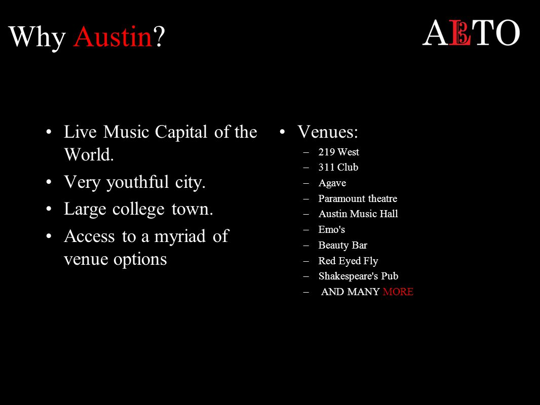 Why Austin. Live Music Capital of the World. Very youthful city.