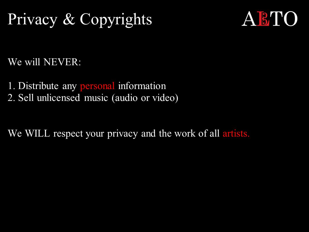 Privacy & Copyrights We will NEVER: 1. Distribute any personal information 2.