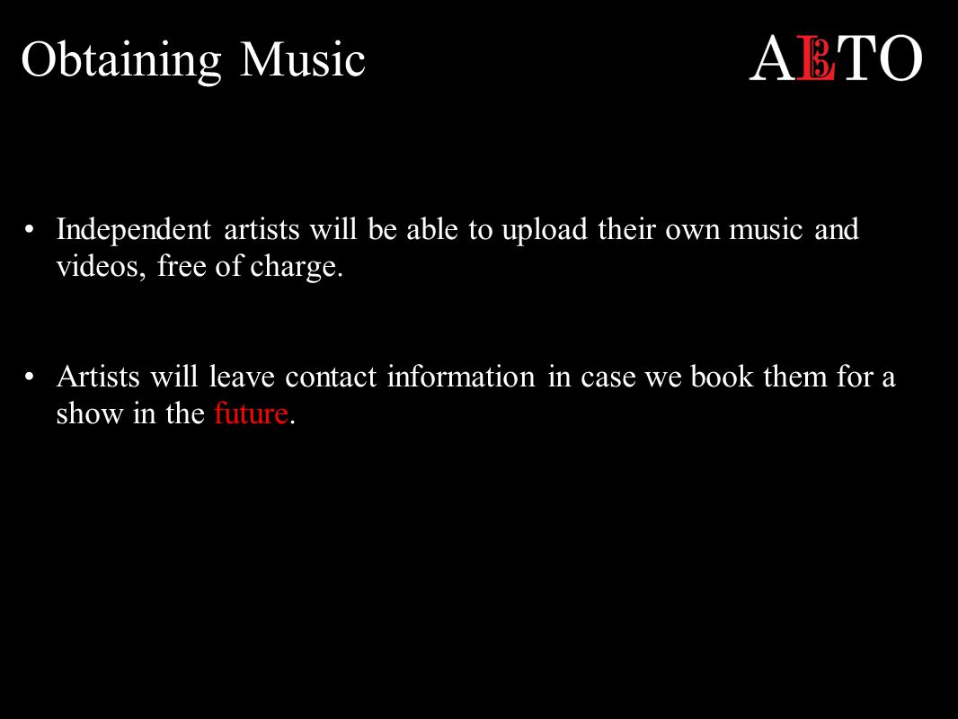 Obtaining Music Independent artists will be able to upload their own music and videos, free of charge.