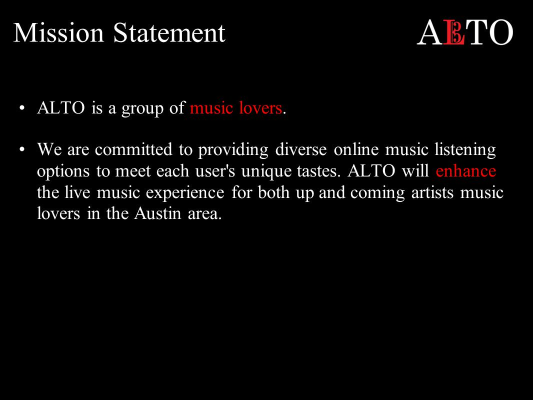 Mission Statement ALTO is a group of music lovers.