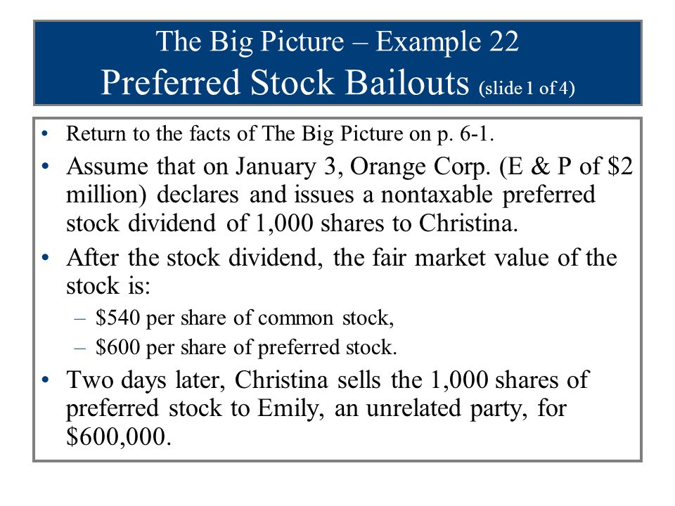 The Big Picture – Example 22 Preferred Stock Bailouts (slide 1 of 4) Return to the facts of The Big Picture on p.