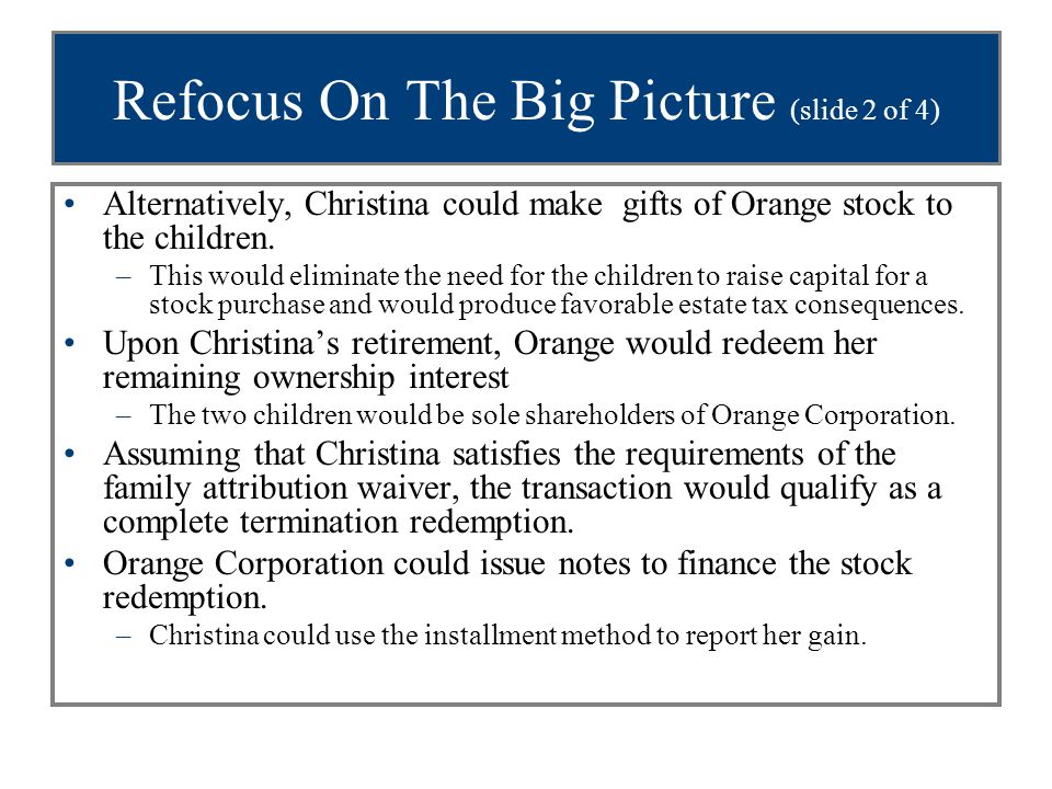 Refocus On The Big Picture (slide 2 of 4) Alternatively, Christina could make gifts of Orange stock to the children.